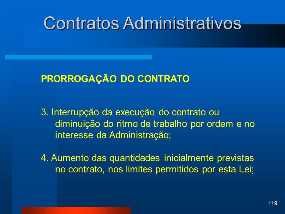 119 Contratos Administrativos PRORROGAÇÃO DO CONTRATO 3. Interrupção da execução do contrato ou diminuição do ritmo de trabalho por ordem e no interes