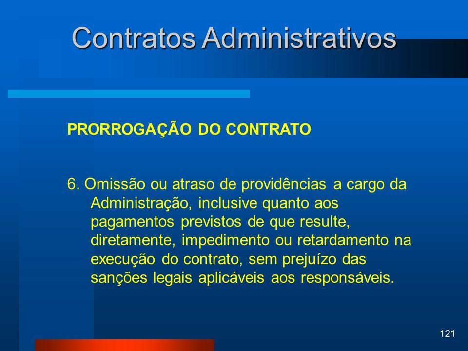 121 Contratos Administrativos PRORROGAÇÃO DO CONTRATO 6. Omissão ou atraso de providências a cargo da Administração, inclusive quanto aos pagamentos p