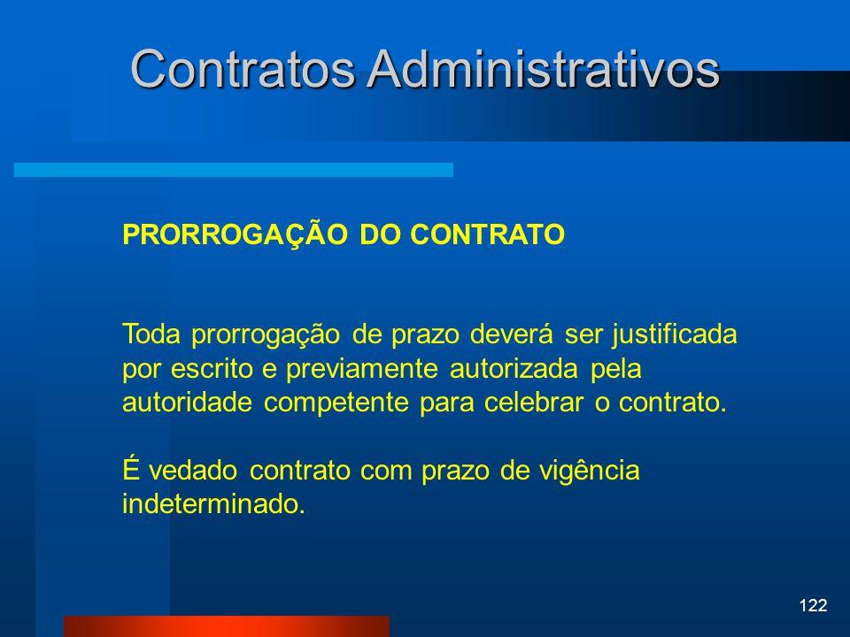 122 Contratos Administrativos PRORROGAÇÃO DO CONTRATO Toda prorrogação de prazo deverá ser justificada por escrito e previamente autorizada pela autor