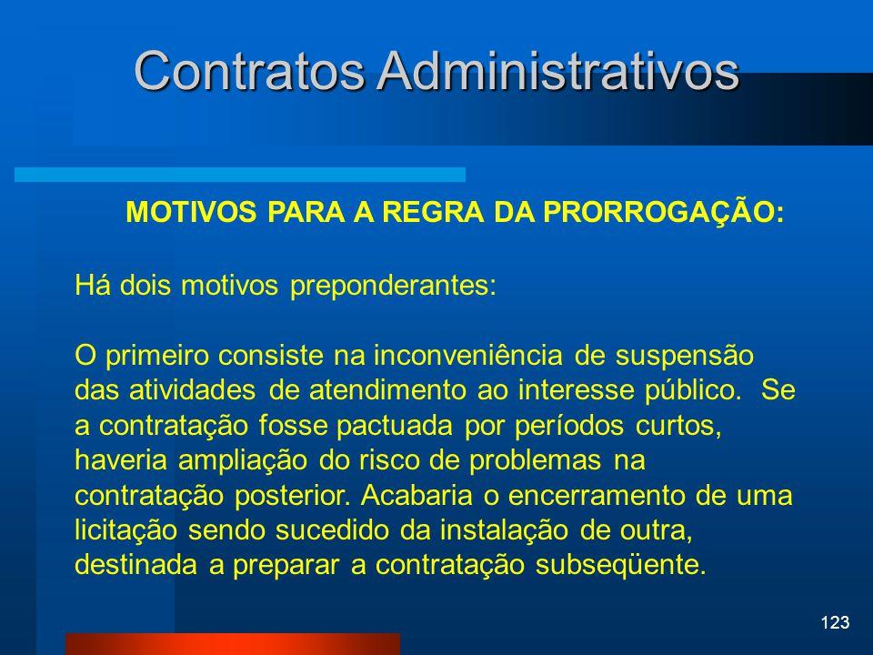 123 Contratos Administrativos MOTIVOS PARA A REGRA DA PRORROGAÇÃO: Há dois motivos preponderantes: O primeiro consiste na inconveniência de suspensão