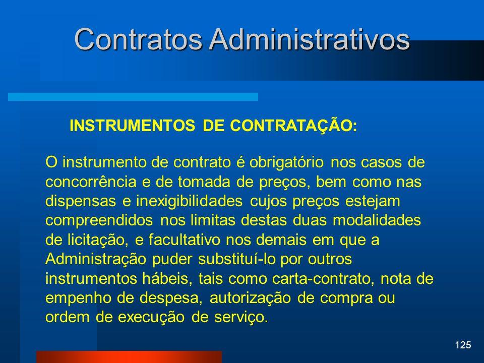 125 Contratos Administrativos INSTRUMENTOS DE CONTRATAÇÃO: O instrumento de contrato é obrigatório nos casos de concorrência e de tomada de preços, be