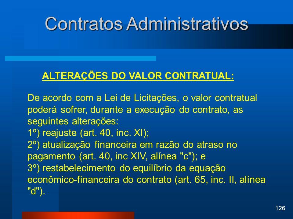 126 Contratos Administrativos ALTERAÇÕES DO VALOR CONTRATUAL: De acordo com a Lei de Licitações, o valor contratual poderá sofrer, durante a execução