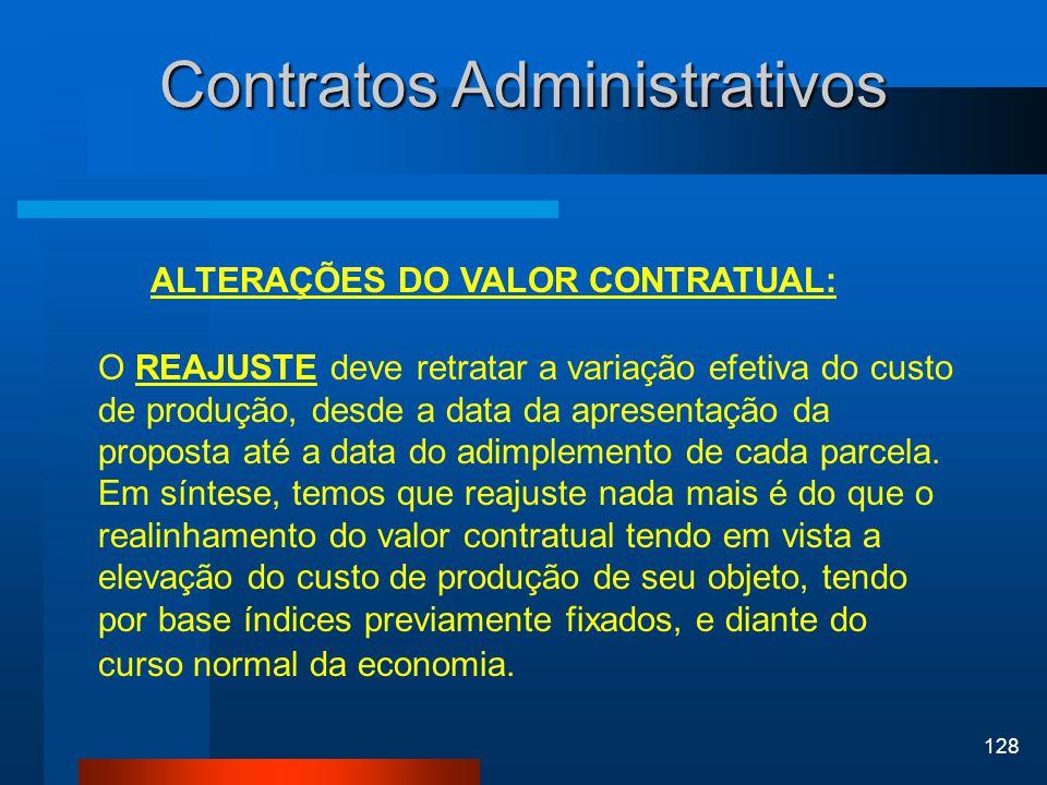128 Contratos Administrativos ALTERAÇÕES DO VALOR CONTRATUAL: O REAJUSTE deve retratar a variação efetiva do custo de produção, desde a data da aprese