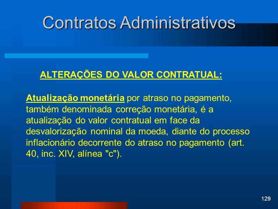 129 Contratos Administrativos ALTERAÇÕES DO VALOR CONTRATUAL: Atualização monetária por atraso no pagamento, também denominada correção monetária, é a