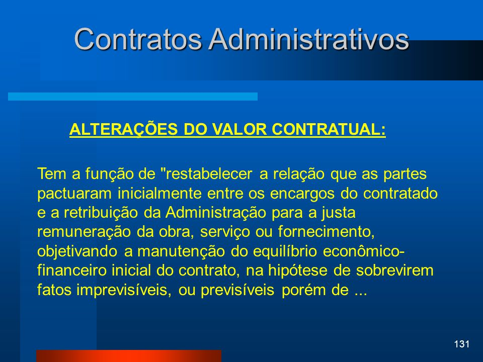 131 Contratos Administrativos ALTERAÇÕES DO VALOR CONTRATUAL: Tem a função de
