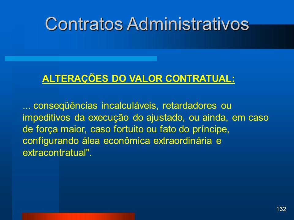 132 Contratos Administrativos ALTERAÇÕES DO VALOR CONTRATUAL:... conseqüências incalculáveis, retardadores ou impeditivos da execução do ajustado, ou