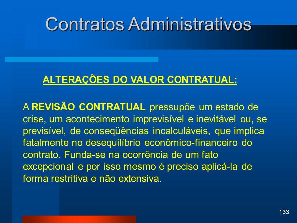 133 Contratos Administrativos ALTERAÇÕES DO VALOR CONTRATUAL: A REVISÃO CONTRATUAL pressupõe um estado de crise, um acontecimento imprevisível e inevi