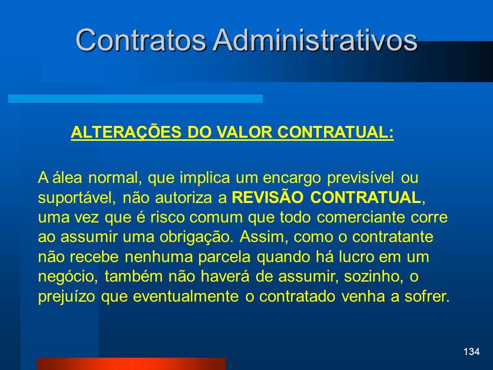 134 Contratos Administrativos ALTERAÇÕES DO VALOR CONTRATUAL: A álea normal, que implica um encargo previsível ou suportável, não autoriza a REVISÃO C