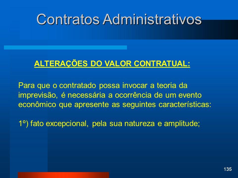 135 Contratos Administrativos ALTERAÇÕES DO VALOR CONTRATUAL: Para que o contratado possa invocar a teoria da imprevisão, é necessária a ocorrência de