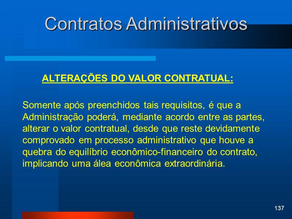 137 Contratos Administrativos ALTERAÇÕES DO VALOR CONTRATUAL: Somente após preenchidos tais requisitos, é que a Administração poderá, mediante acordo