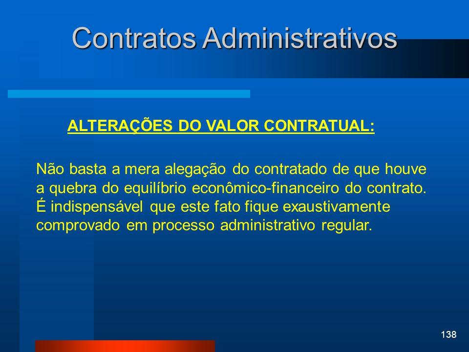 138 Contratos Administrativos ALTERAÇÕES DO VALOR CONTRATUAL: Não basta a mera alegação do contratado de que houve a quebra do equilíbrio econômico-fi