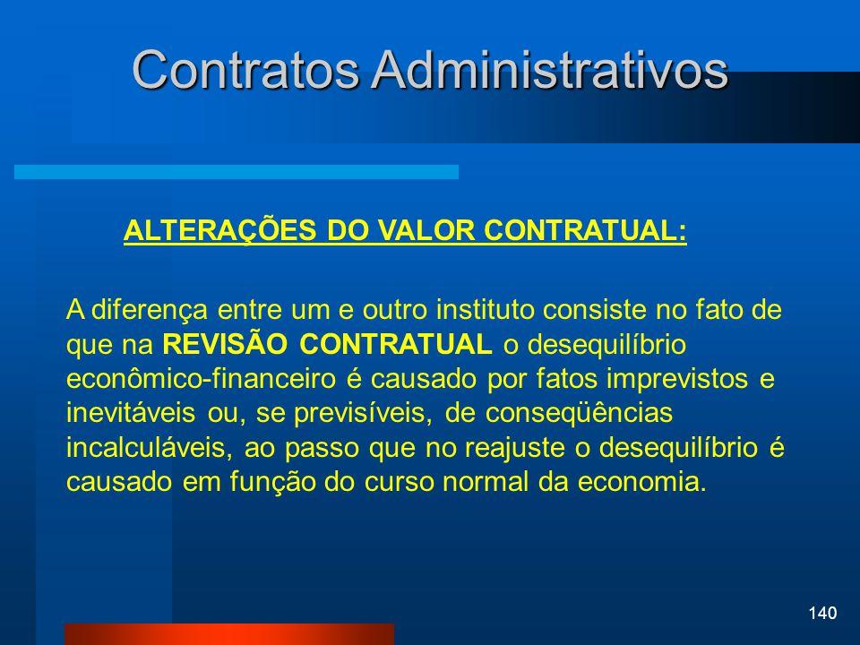 140 Contratos Administrativos ALTERAÇÕES DO VALOR CONTRATUAL: A diferença entre um e outro instituto consiste no fato de que na REVISÃO CONTRATUAL o d