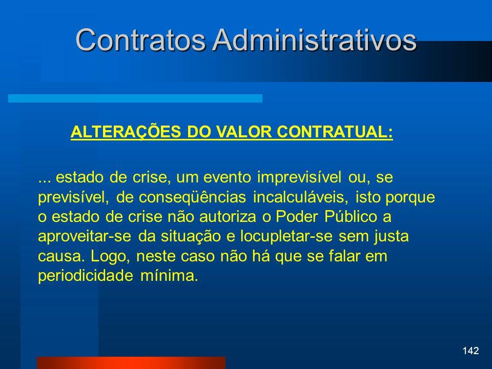 142 Contratos Administrativos ALTERAÇÕES DO VALOR CONTRATUAL:... estado de crise, um evento imprevisível ou, se previsível, de conseqüências incalculá