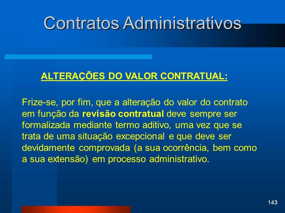 143 Contratos Administrativos ALTERAÇÕES DO VALOR CONTRATUAL: Frize-se, por fim, que a alteração do valor do contrato em função da revisão contratual