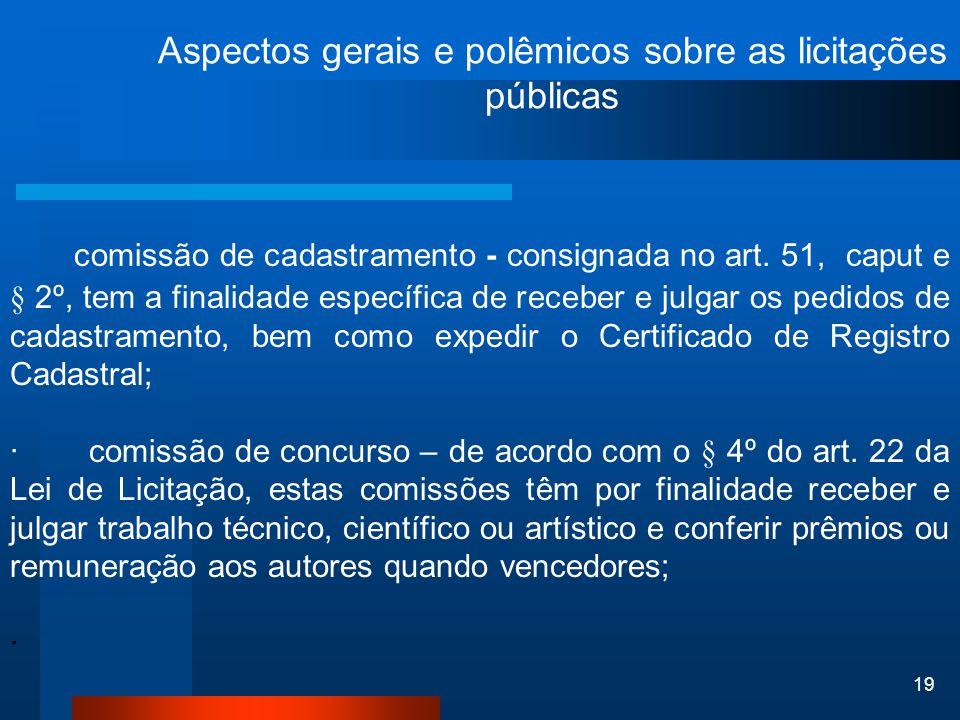 19 Aspectos gerais e polêmicos sobre as licitações públicas comissão de cadastramento - consignada no art. 51, caput e § 2º, tem a finalidade específi