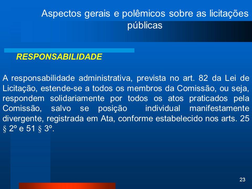 23 Aspectos gerais e polêmicos sobre as licitações públicas RESPONSABILIDADE A responsabilidade administrativa, prevista no art. 82 da Lei de Licitaçã