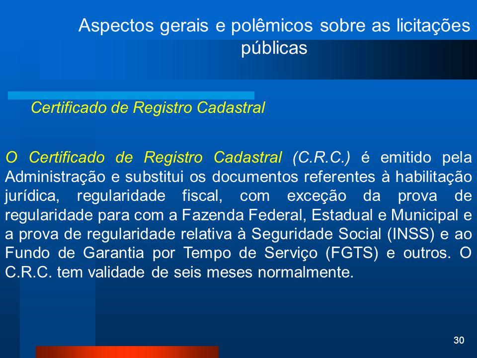 30 Aspectos gerais e polêmicos sobre as licitações públicas Certificado de Registro Cadastral O Certificado de Registro Cadastral (C.R.C.) é emitido p