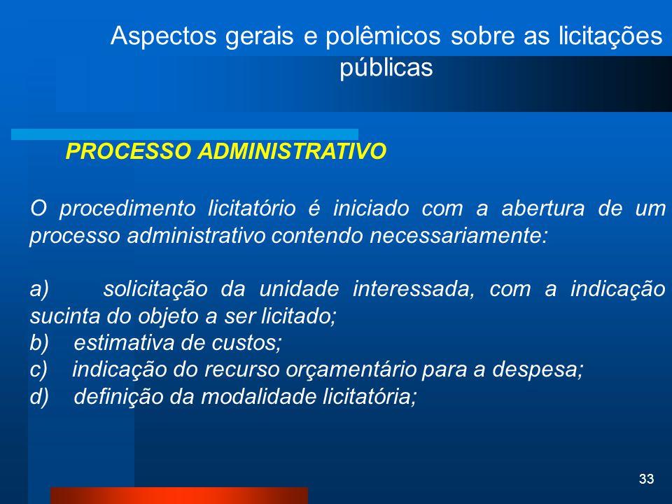 33 Aspectos gerais e polêmicos sobre as licitações públicas PROCESSO ADMINISTRATIVO O procedimento licitatório é iniciado com a abertura de um process
