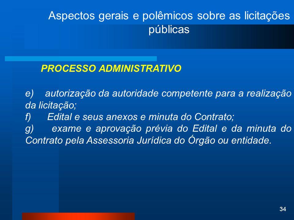 34 Aspectos gerais e polêmicos sobre as licitações públicas PROCESSO ADMINISTRATIVO e) autorização da autoridade competente para a realização da licit