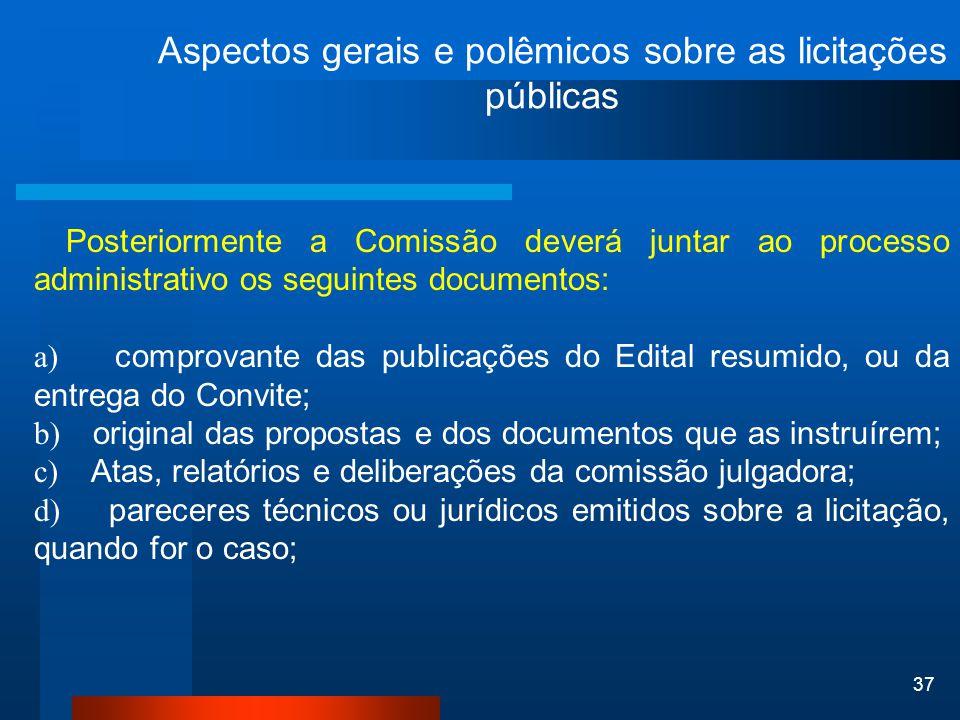 37 Aspectos gerais e polêmicos sobre as licitações públicas Posteriormente a Comissão deverá juntar ao processo administrativo os seguintes documentos