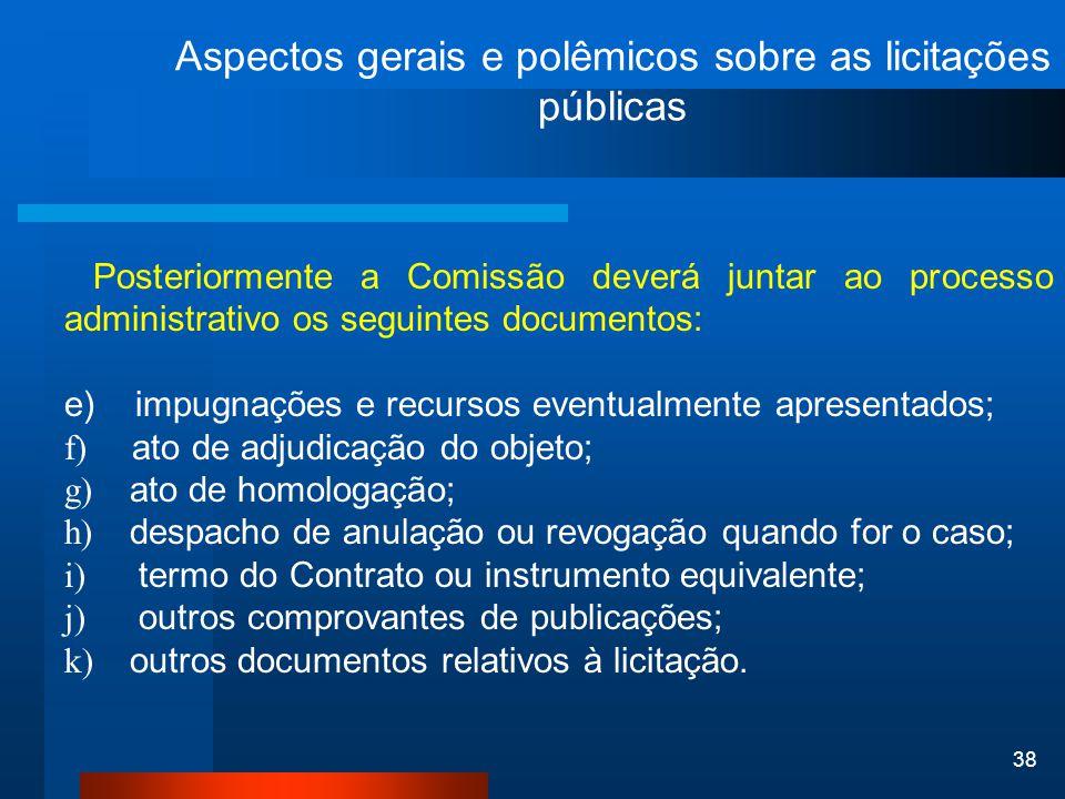 38 Aspectos gerais e polêmicos sobre as licitações públicas Posteriormente a Comissão deverá juntar ao processo administrativo os seguintes documentos
