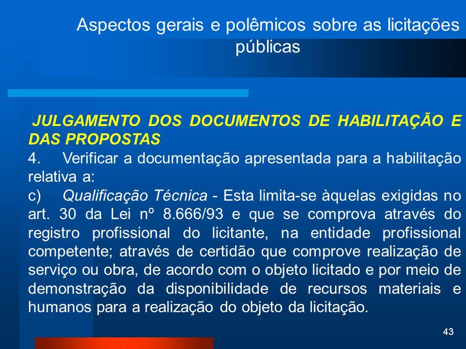 43 Aspectos gerais e polêmicos sobre as licitações públicas JULGAMENTO DOS DOCUMENTOS DE HABILITAÇÃO E DAS PROPOSTAS 4. Verificar a documentação apres