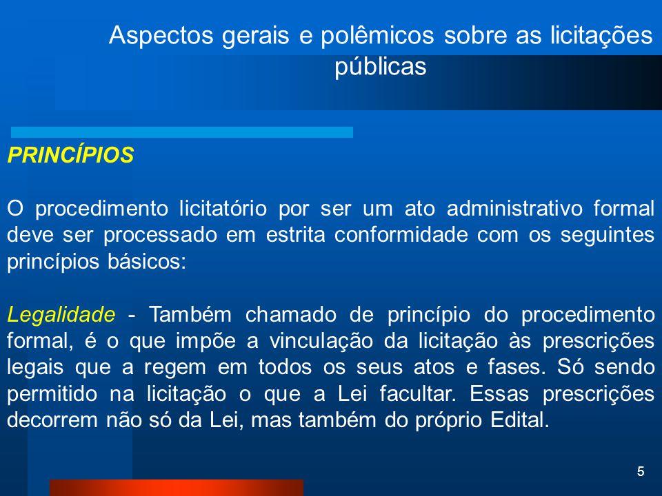 5 Aspectos gerais e polêmicos sobre as licitações públicas PRINCÍPIOS O procedimento licitatório por ser um ato administrativo formal deve ser process