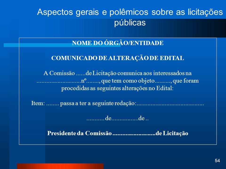 54 Aspectos gerais e polêmicos sobre as licitações públicas NOME DO ÓRGÃO/ENTIDADE COMUNICADO DE ALTERAÇÃO DE EDITAL A Comissão......de Licitação comu