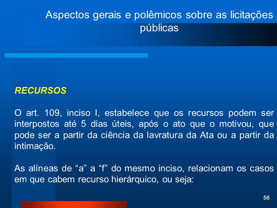 56 Aspectos gerais e polêmicos sobre as licitações públicas RECURSOS O art. 109, inciso I, estabelece que os recursos podem ser interpostos até 5 dias