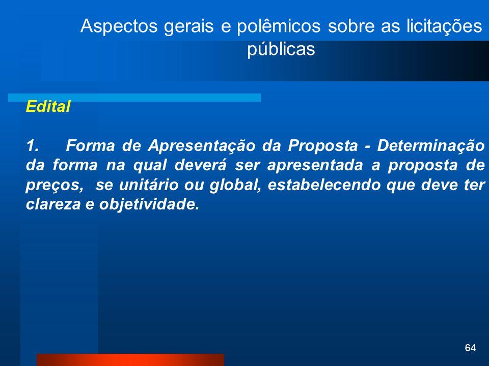 64 Aspectos gerais e polêmicos sobre as licitações públicas Edital 1. Forma de Apresentação da Proposta - Determinação da forma na qual deverá ser apr
