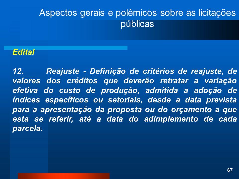 67 Aspectos gerais e polêmicos sobre as licitações públicas Edital 12. Reajuste - Definição de critérios de reajuste, de valores dos créditos que deve