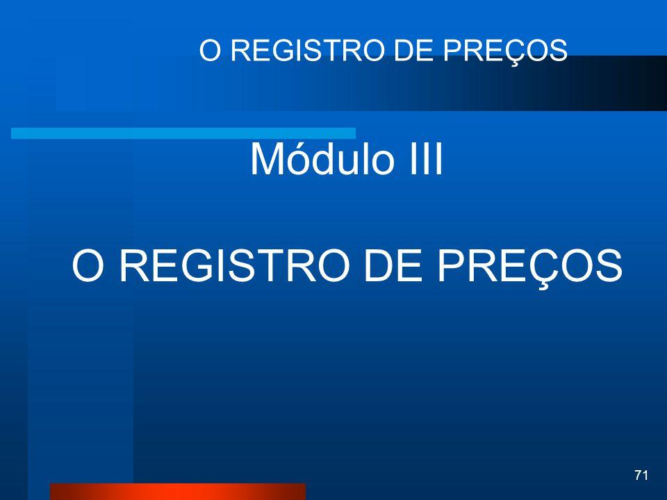 71 O REGISTRO DE PREÇOS Módulo III O REGISTRO DE PREÇOS