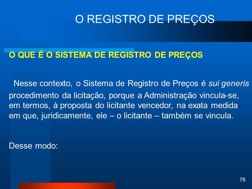 75 O REGISTRO DE PREÇOS O QUE É O SISTEMA DE REGISTRO DE PREÇOS Nesse contexto, o Sistema de Registro de Preços é sui generis procedimento da licitaçã