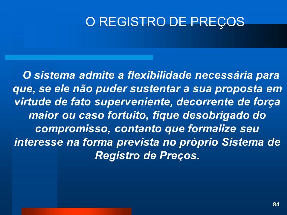 84 O REGISTRO DE PREÇOS O sistema admite a flexibilidade necessária para que, se ele não puder sustentar a sua proposta em virtude de fato supervenien