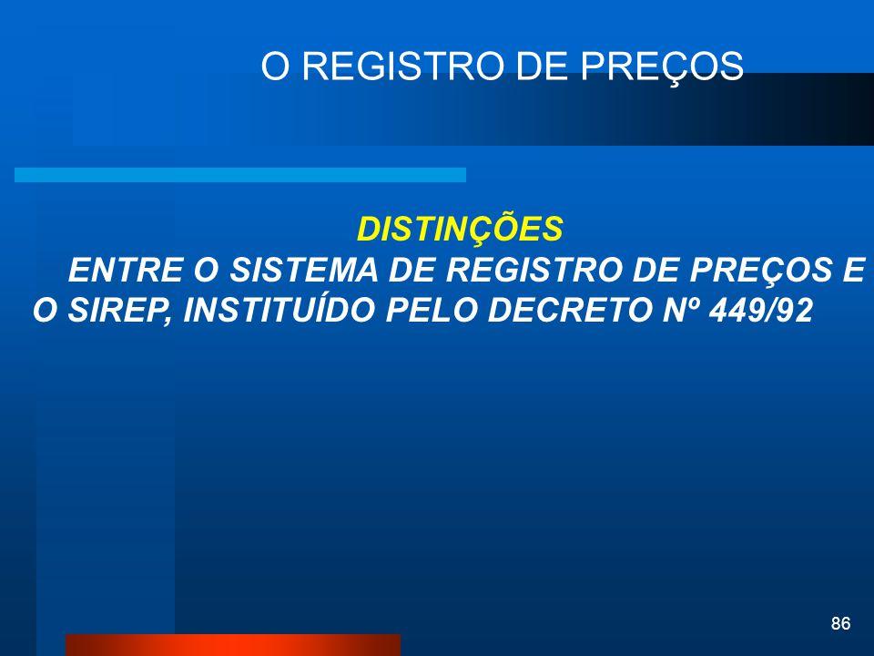 86 O REGISTRO DE PREÇOS DISTINÇÕES ENTRE O SISTEMA DE REGISTRO DE PREÇOS E O SIREP, INSTITUÍDO PELO DECRETO Nº 449/92