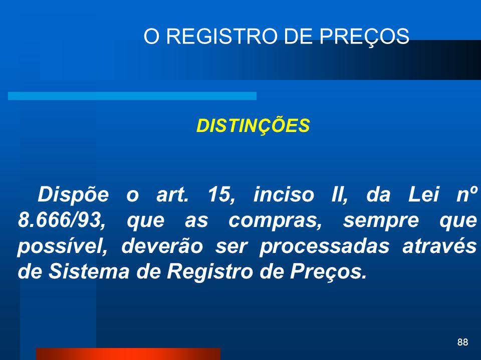 88 O REGISTRO DE PREÇOS DISTINÇÕES Dispõe o art. 15, inciso II, da Lei nº 8.666/93, que as compras, sempre que possível, deverão ser processadas atrav