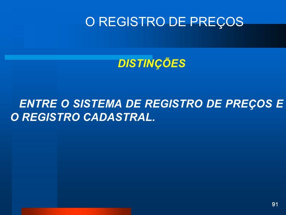 91 O REGISTRO DE PREÇOS DISTINÇÕES ENTRE O SISTEMA DE REGISTRO DE PREÇOS E O REGISTRO CADASTRAL.