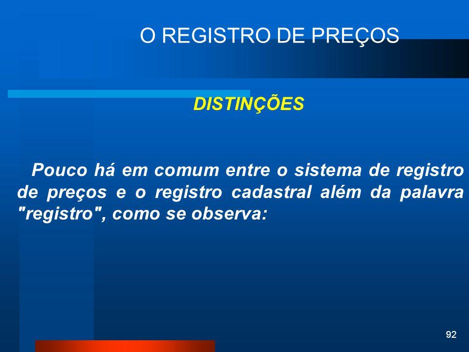 92 O REGISTRO DE PREÇOS DISTINÇÕES Pouco há em comum entre o sistema de registro de preços e o registro cadastral além da palavra