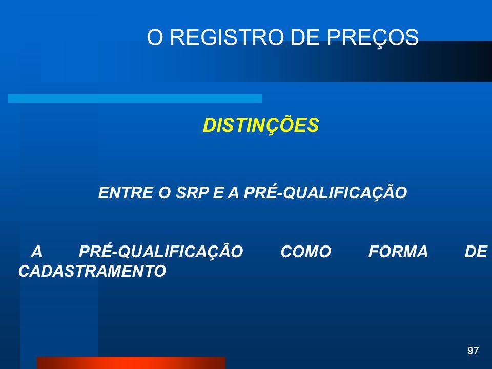 97 O REGISTRO DE PREÇOS DISTINÇÕES ENTRE O SRP E A PRÉ-QUALIFICAÇÃO A PRÉ-QUALIFICAÇÃO COMO FORMA DE CADASTRAMENTO