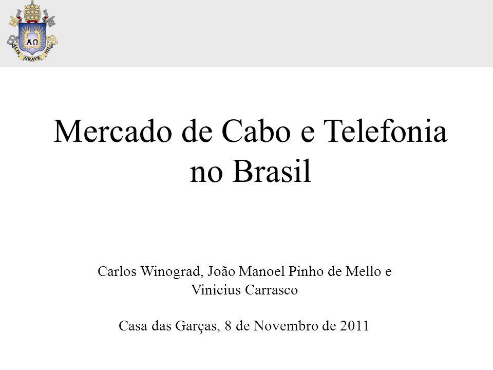 Mercado de Cabo e Telefonia no Brasil Carlos Winograd, João Manoel Pinho de Mello e Vinicius Carrasco Casa das Garças, 8 de Novembro de 2011