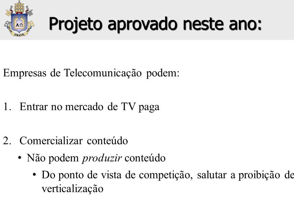 Empresas de Telecomunicação podem: 1.Entrar no mercado de TV paga 2.Comercializar conteúdo • Não podem produzir conteúdo • Do ponto de vista de compet