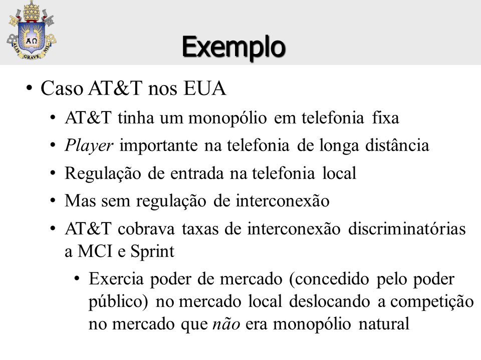 • Caso AT&T nos EUA • AT&T tinha um monopólio em telefonia fixa • Player importante na telefonia de longa distância • Regulação de entrada na telefoni