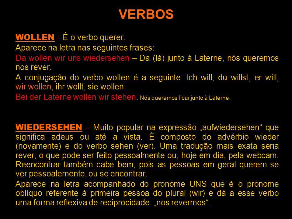 VERBOS STEHEN – Significa estar, permanecer, ficar em algum lugar, em geral numa posição vertical, em pé. É um verbo central na música, pois a Laterne