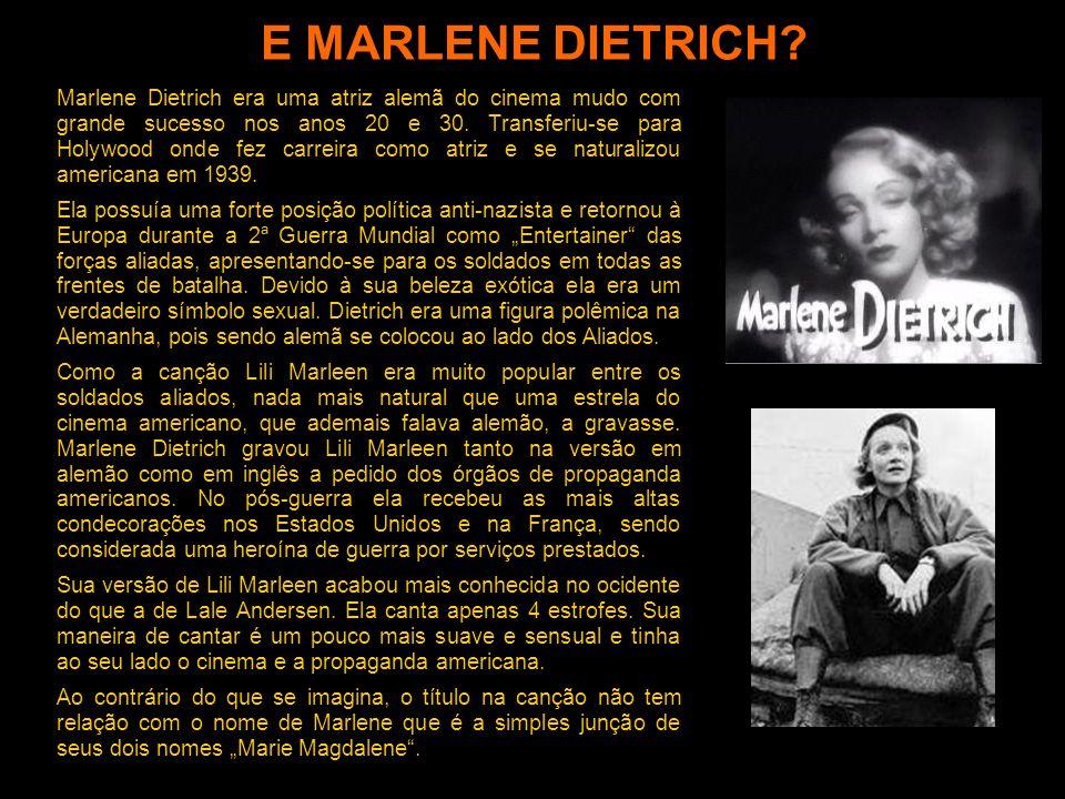 QUEM CANTAVA LILI MARLEEN? Embora seja uma canção tipicamente masculina e dirigida aos soldados, Lili Marleen foi quase sempre gravada por vozes femin