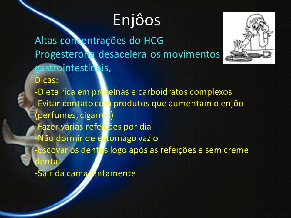 Enjôos Altas concentrações do HCG Progesterona desacelera os movimentos gastrointestinais, Dicas: -Dieta rica em proteínas e carboidratos complexos -E