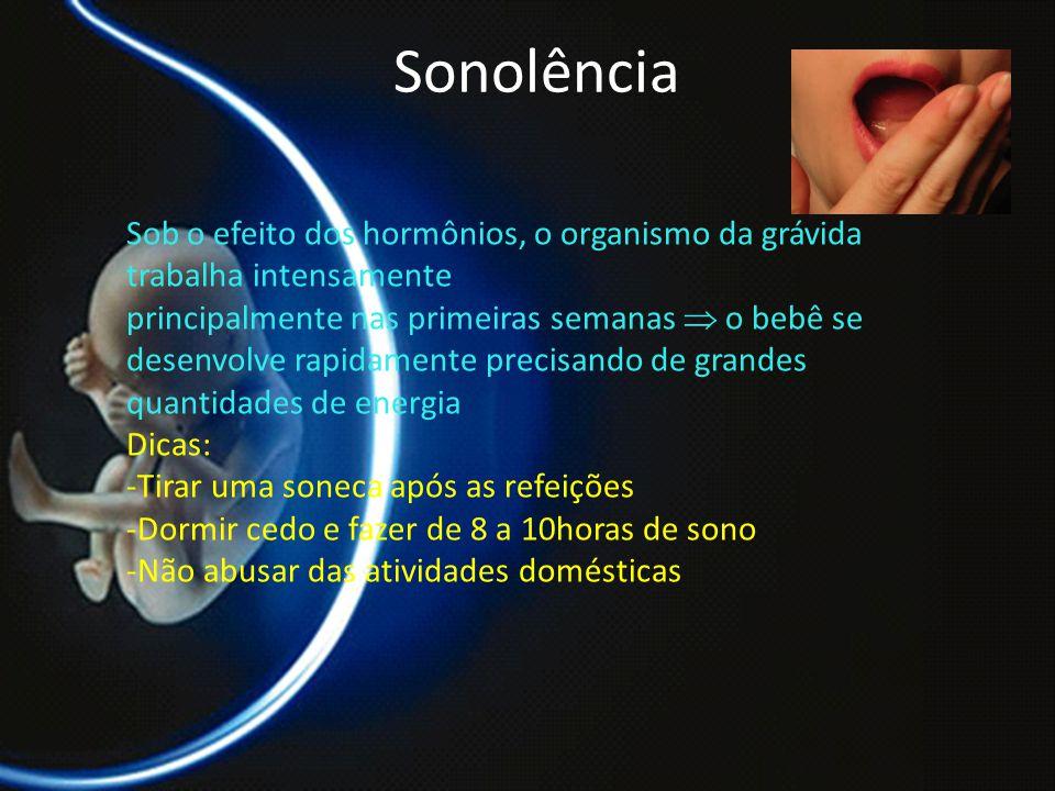 PROF. DR. ARNALDO CALDAS Sonolência Sob o efeito dos hormônios, o organismo da grávida trabalha intensamente principalmente nas primeiras semanas  o