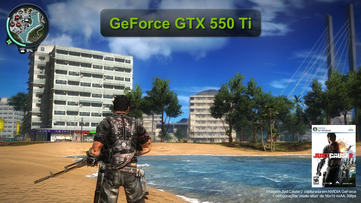 © NVIDIA Confidential – Não distribuir GeForce GTX 550 Ti Imagem Just Cause 2 capturada em NVIDIA GeForce Configurações 'muito altas' de 16x10 4xAA: 30fps
