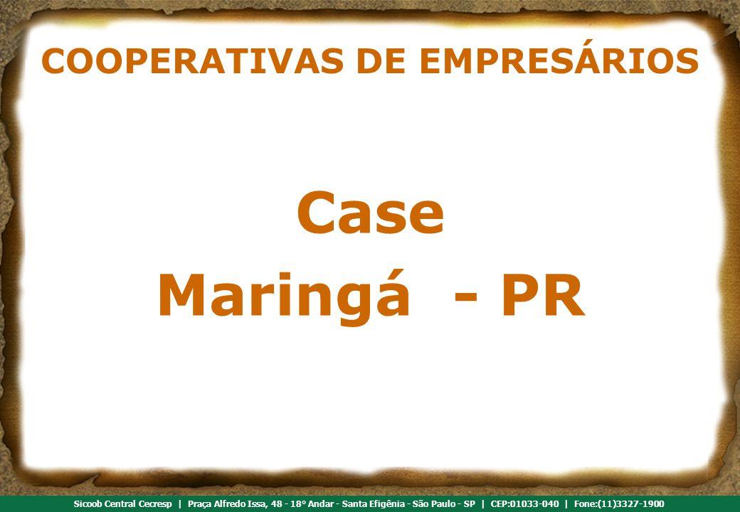 Referência em cooperativismo de crédito Sicoob Central Cecresp | Praça Alfredo Issa, 48 - 18° Andar - Santa Efigênia - São Paulo - SP | CEP:01033-040 | Fone:(11)3327-1900 COOPERATIVAS DE EMPRESÁRIOS Case Maringá - PR