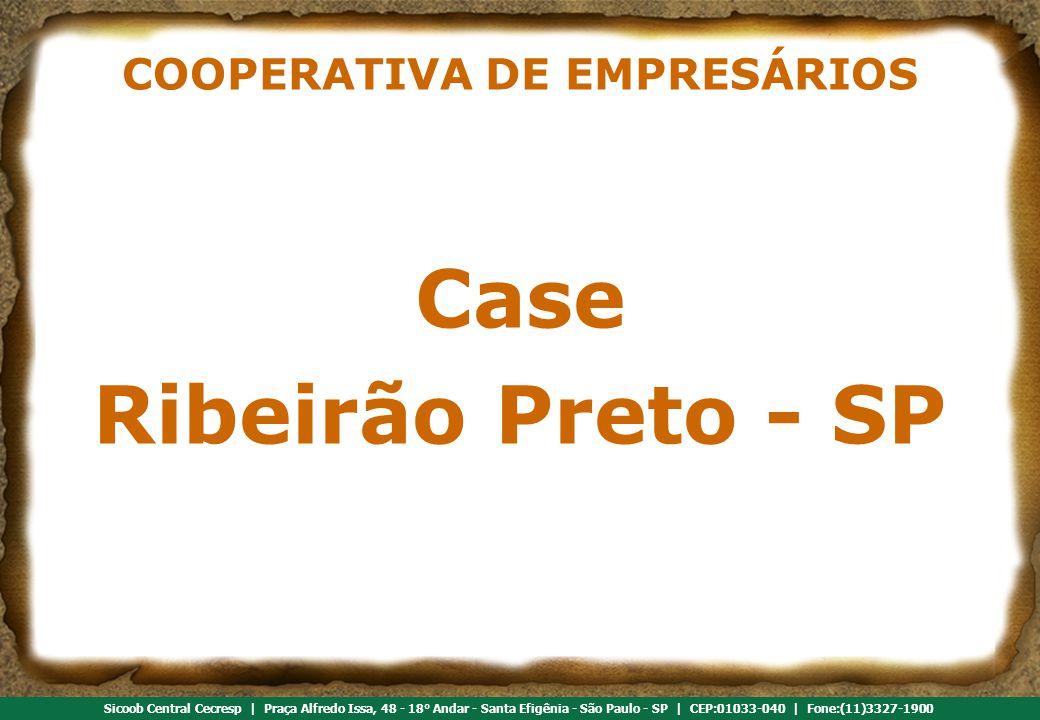 Referência em cooperativismo de crédito Sicoob Central Cecresp | Praça Alfredo Issa, 48 - 18° Andar - Santa Efigênia - São Paulo - SP | CEP:01033-040 | Fone:(11)3327-1900 COOPERATIVA DE EMPRESÁRIOS Case Ribeirão Preto - SP