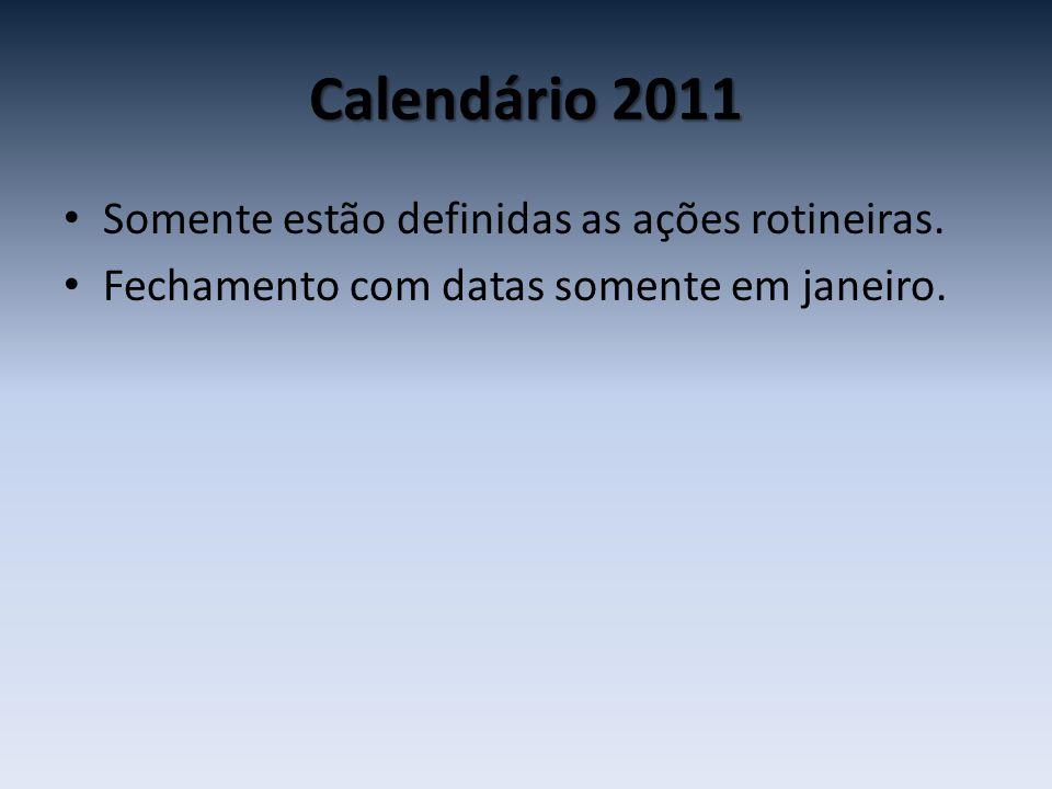 Calendário 2011 • Somente estão definidas as ações rotineiras. • Fechamento com datas somente em janeiro.